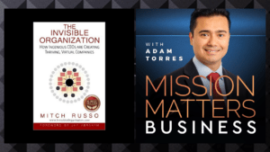 """""""The Invisible Organization: How Ingenious CEOs are Creating Thriving, Virtual Companies"""" by Mitch Russo"""