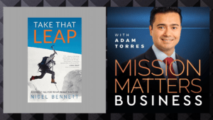 """""""Take That Leap: Risking It All For What Really Matters"""" with Author Nigel Bennett"""