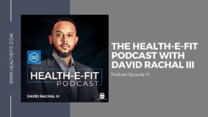 The HEALTH-E-FIT Podcast with David Rachal III