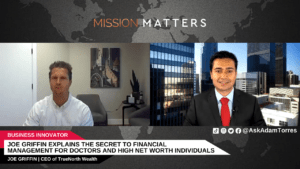 Joe Griffin Explains the Secret to Financial Management for Doctors and High Net Worth Individuals
