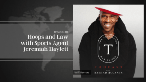 Hoops and Law with Sports Agent Jeremiah Haylett